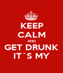 KEEP CALM AND GET DRUNK IT´S MY - Personalised Poster A1 size