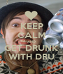 KEEP CALM AND GET DRUNK WITH DRU - Personalised Poster A1 size