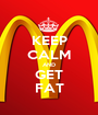 KEEP CALM AND GET FAT - Personalised Poster A1 size