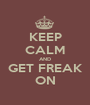 KEEP CALM AND GET FREAK ON - Personalised Poster A1 size