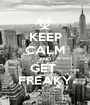 KEEP CALM AND GET  FREAKY - Personalised Poster A1 size