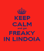 KEEP CALM and get FREAKY IN LINDOIA - Personalised Poster A1 size