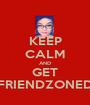 KEEP CALM AND GET FRIENDZONED - Personalised Poster A1 size