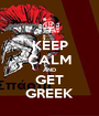 KEEP CALM AND GET GREEK - Personalised Poster A1 size