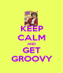 KEEP CALM AND GET GROOVY - Personalised Poster A1 size
