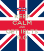 KEEP CALM AND GET IELTS 9.0 - Personalised Poster A1 size