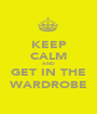 KEEP CALM AND GET IN THE WARDROBE - Personalised Poster A1 size