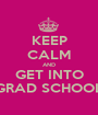 KEEP CALM AND GET INTO GRAD SCHOOL - Personalised Poster A1 size