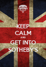 KEEP CALM AND GET INTO SOTHEBY'S - Personalised Poster A1 size