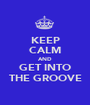 KEEP CALM AND GET INTO THE GROOVE - Personalised Poster A1 size