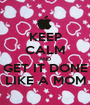 KEEP CALM AND GET IT DONE LIKE A MOM - Personalised Poster A1 size