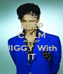 KEEP CALM AND GET JIGGY With IT - Personalised Poster A1 size