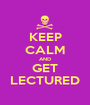 KEEP CALM AND GET LECTURED - Personalised Poster A1 size