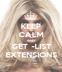 KEEP CALM AND GET  -LIST EXTENSIONS - Personalised Poster A1 size