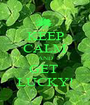 KEEP CALM AND GET  LUCKY! - Personalised Poster A1 size