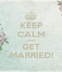 KEEP CALM AND GET MARRIED! - Personalised Poster A1 size