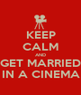 KEEP CALM AND GET MARRIED IN A CINEMA - Personalised Poster A1 size