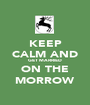 KEEP CALM AND GET MARRIED ON THE MORROW - Personalised Poster A1 size