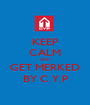 KEEP CALM AND GET MERKED BY C.Y.P - Personalised Poster A1 size