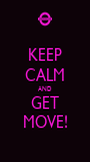 KEEP CALM AND GET MOVE! - Personalised Poster A1 size