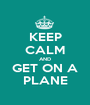 KEEP CALM AND GET ON A PLANE - Personalised Poster A1 size