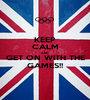 KEEP CALM AND GET ON WITH THE GAMES!! - Personalised Poster A1 size