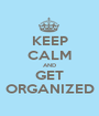 KEEP CALM AND GET ORGANIZED - Personalised Poster A1 size