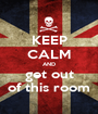 KEEP CALM AND get out of this room - Personalised Poster A1 size