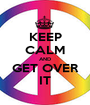 KEEP CALM AND GET OVER IT - Personalised Poster A1 size