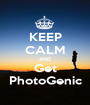 KEEP CALM AND Get PhotoGenic - Personalised Poster A1 size