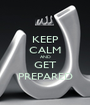 KEEP CALM AND GET PREPARED - Personalised Poster A1 size