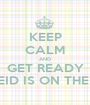 KEEP CALM AND GET READY CAZ EID IS ON THE WAY - Personalised Poster A1 size