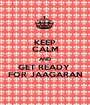 KEEP CALM AND GET READY  FOR JAAGARAN - Personalised Poster A1 size