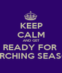 KEEP CALM AND GET READY FOR  MARCHING SEASON  - Personalised Poster A1 size