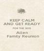 KEEP CALM AND GET READY FOR THE 2015 Allen  Family Reunion - Personalised Poster A1 size