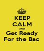 KEEP CALM AND Get Ready For the Bac  - Personalised Poster A1 size