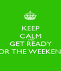 KEEP CALM AND GET READY FOR THE WEEKEND - Personalised Poster A1 size
