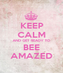 KEEP CALM AND GET READY TO BEE AMAZED - Personalised Poster A1 size