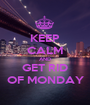 KEEP CALM AND GET RID OF MONDAY - Personalised Poster A1 size