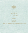 KEEP CALM AND GET SENSATIONALIZED - Personalised Poster A1 size