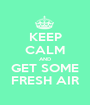 KEEP CALM AND GET SOME FRESH AIR - Personalised Poster A1 size
