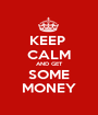 KEEP  CALM AND GET SOME MONEY - Personalised Poster A1 size