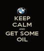 KEEP CALM AND GET SOME OIL - Personalised Poster A1 size