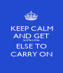 KEEP CALM AND GET SOMEONE ELSE TO CARRY ON - Personalised Poster A1 size