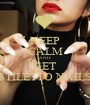 KEEP CALM AND GET STILETTO NAILS - Personalised Poster A1 size