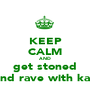 KEEP CALM AND get stoned and rave with kay - Personalised Poster A1 size
