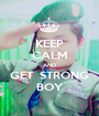 KEEP CALM AND GET  STRONG BOY - Personalised Poster A1 size