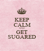 KEEP CALM AND GET SUGARED - Personalised Poster A1 size