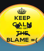 KEEP CALM AND GET THE BLAME =( - Personalised Poster A1 size