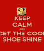 KEEP CALM AND GET THE COOL SHOE SHINE - Personalised Poster A1 size